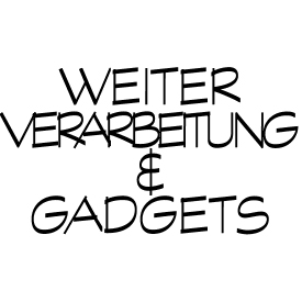 WEITERVERARBEITUNG & GADGETS
