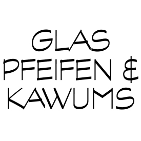 Glaspfeifen & Kawums
